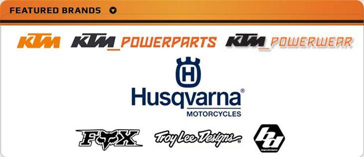 We proudly carry products from KTM, KTM PowerParts, KTM PowerWear, Husqvarna, Fox, Troy Lee Designs, and Baja Designs.
