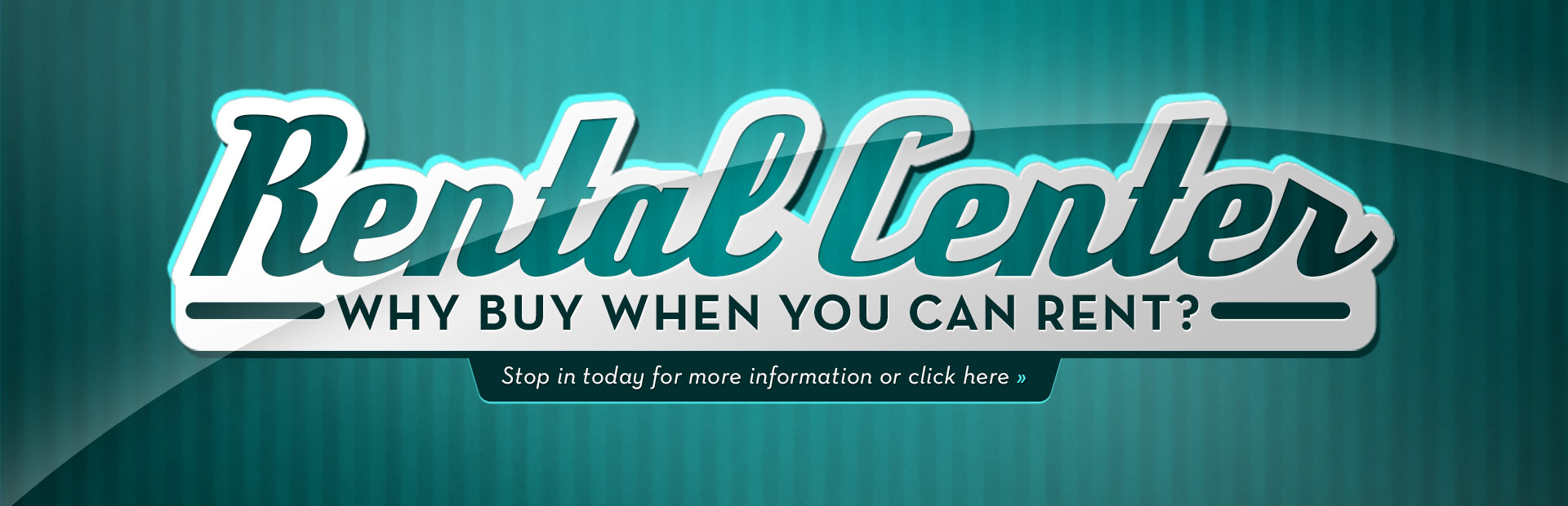 Why buy when you can rent? Stop in today for more information or click here.