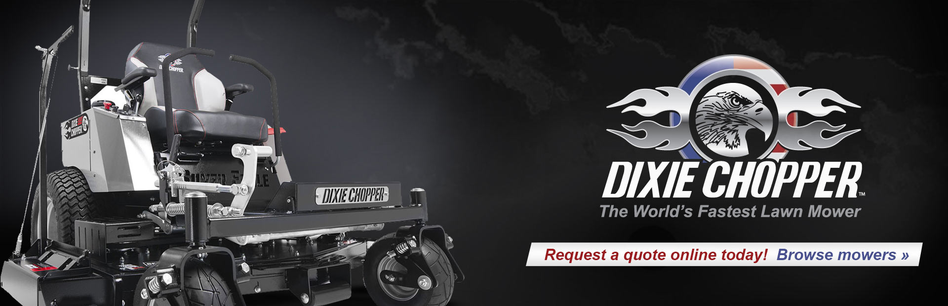 Click here to view Dixie Chopper lawn mowers!