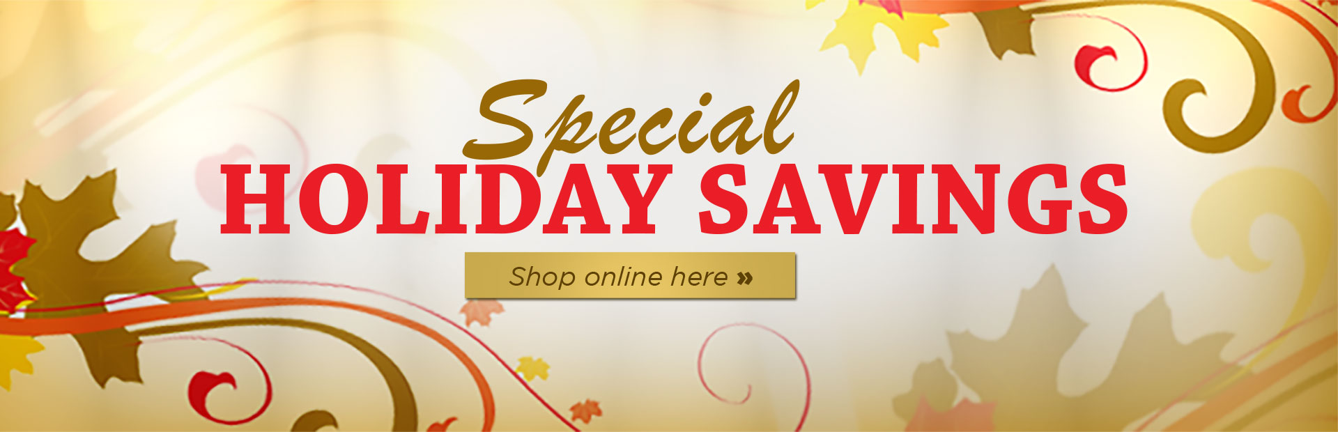 We offer special holiday savings! Click here to shop online.