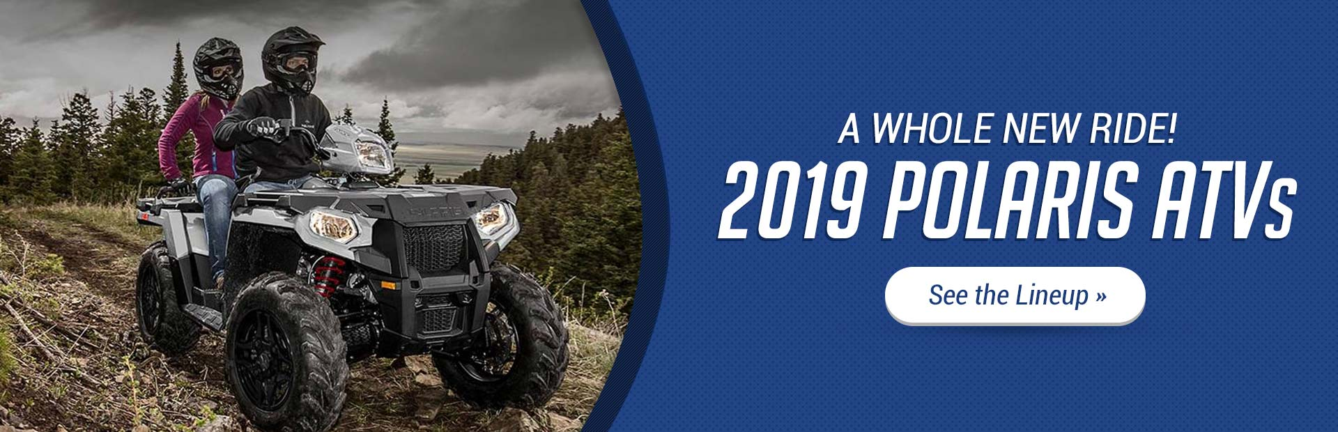 2019 Polaris ATVs: Click here to view the models.