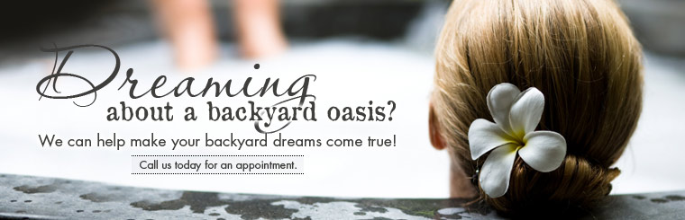 Dreaming about a backyard oasis? We can help make your backyard dreams come true! Call us today for an appointment.