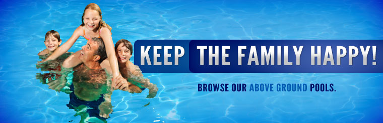 Keep the family happy! Click here to browse our above ground pools.