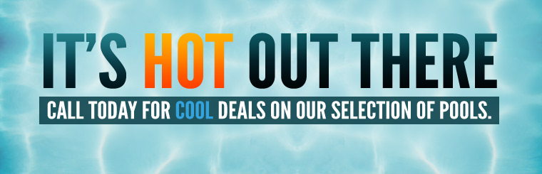 It's hot out there! Call today for cool deals on our selection of pools. Click here to contact us!