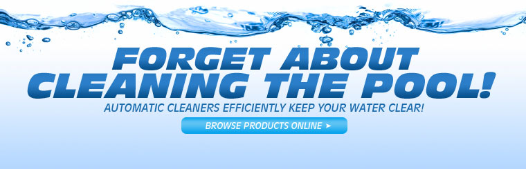 Automatic cleaners are efficient at keeping your water clear. Click here to browse products online.