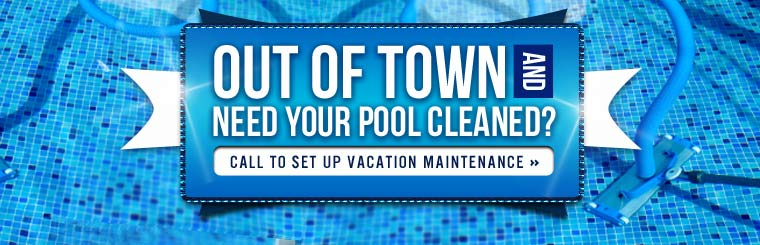 Out of town and need your pool cleaned? Call to set up vacation maintenance.