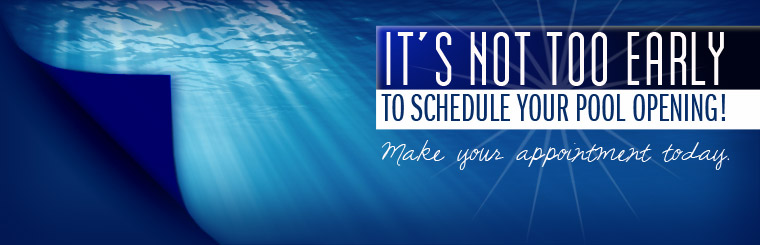 It's not too early to schedule your pool opening! Click here to make your appointment today.