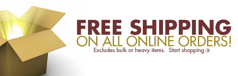 Get free shipping on all online orders! Click here to browse products.