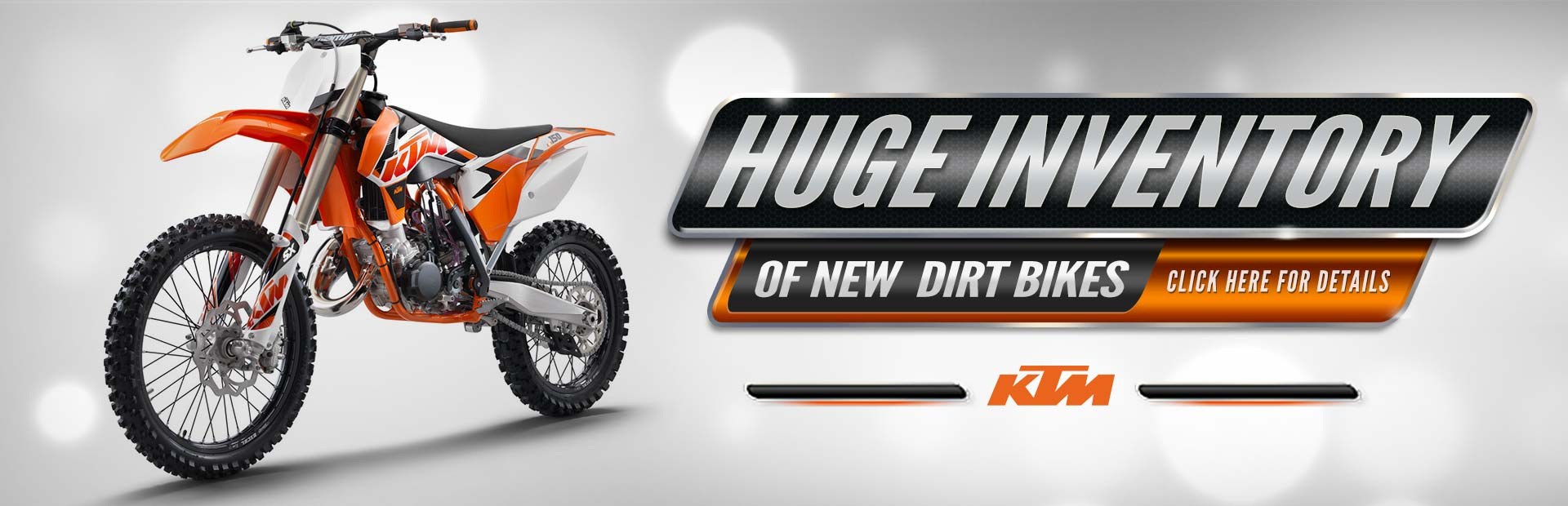 Click here to check out our huge inventory of new KTM dirt bikes.