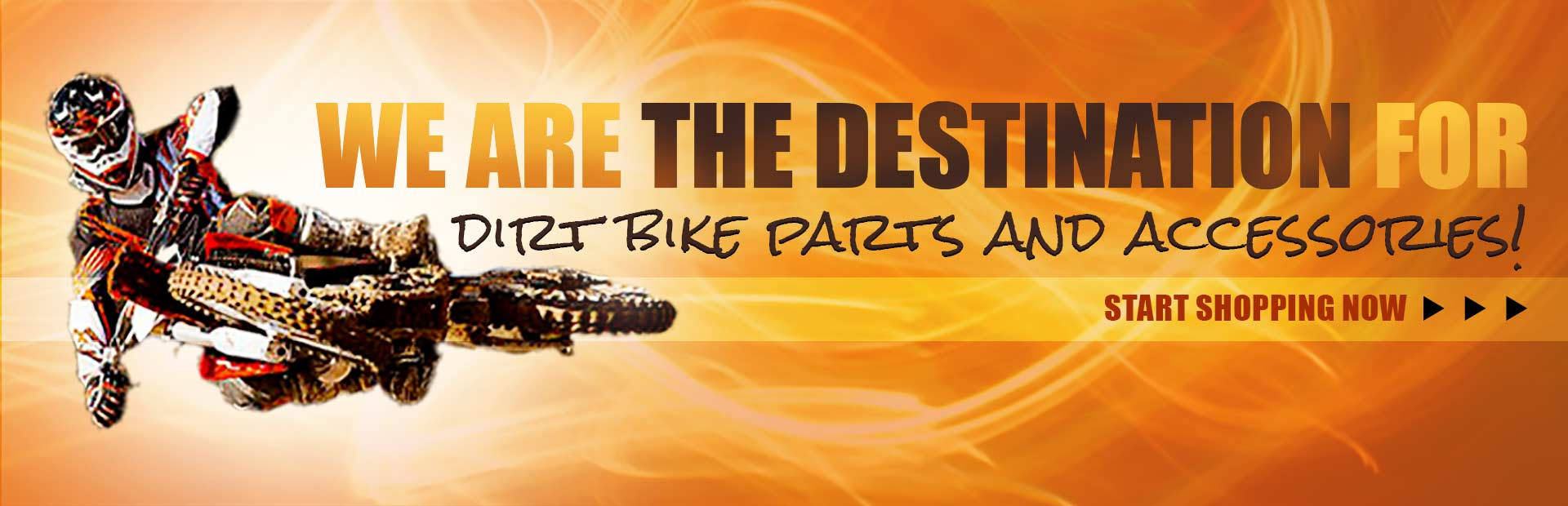 We are the destination for dirt bike parts and accessories! Click here to start shopping now.