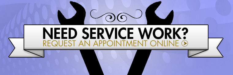 Need service work? Click here to request an appointment online!