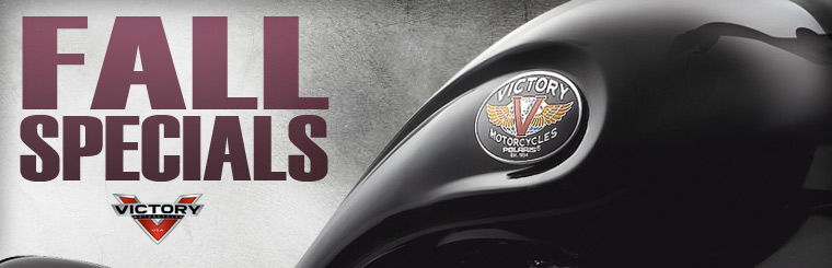 Click here to check out our fall specials on Victory Motorcyles.