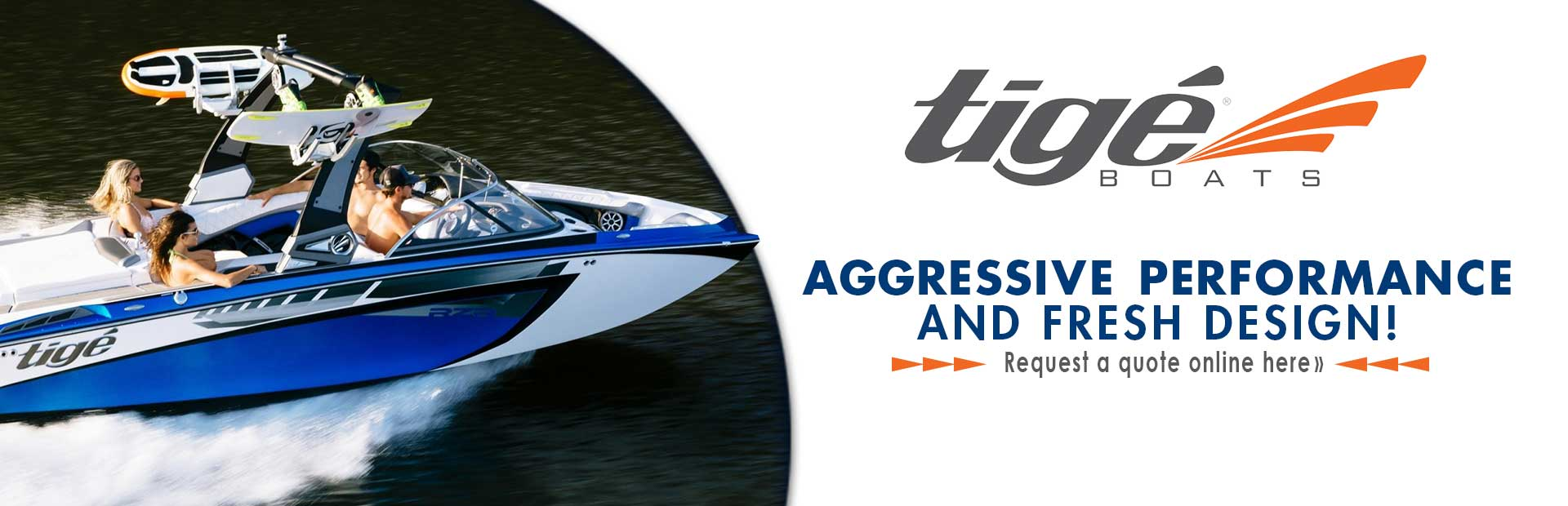 Click here to view Tigé boats!