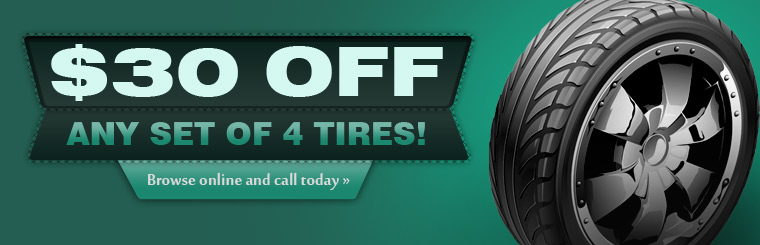 Take $30 off any set of four tires! Browse online and call today for more information.