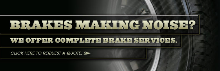 Brakes making noise? We offer complete brake services. Click here to request a quote.