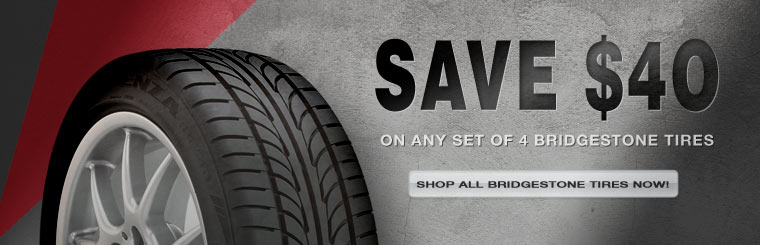 Save $40 on any set of four new Bridgestone tires! Click here to check out our showcase.