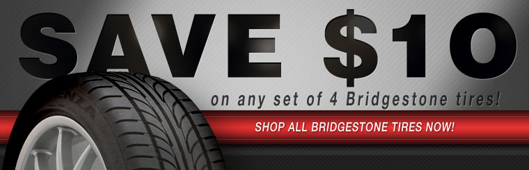 Save $10 on any set of four new Bridgestone tires! Click here to check out our showcase.