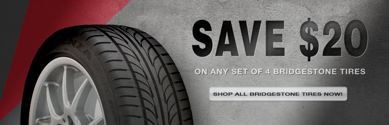 Save $20 on any set of four new Bridgestone tires! Click here to check out our showcase.