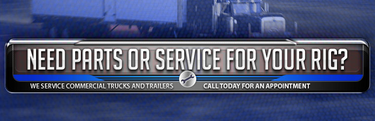 Need parts for your rig? We service commercial trucks and trailers. Call today for an appointment.