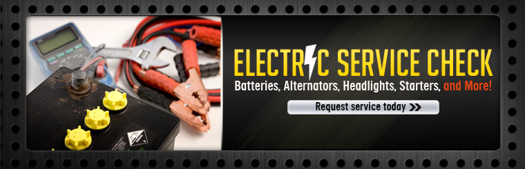Electric Service Check: We check batteries, alternators, headlights, starters, and more! Click here to request an electric service check today.