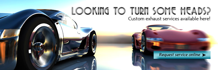 Looking to turn some heads? Custom exhaust services are available here! Click here to request a quote online.