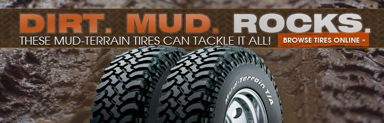 Whether it's dirt, mud, or rocks, we have mud-terrain tires that can tackle it all! Click here to browse tires online.