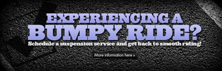 Experiencing a bumpy ride? Schedule a suspension service and get back to smooth riding! Click here for more information.
