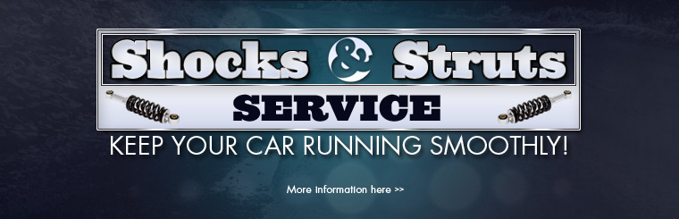 Shocks and Struts Services: Keep your car running smoothly! Click here for more information.