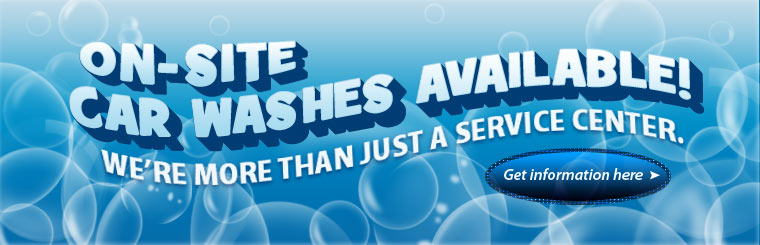 On-site car washes are available! We're more than just a service center. Click here for more information.
