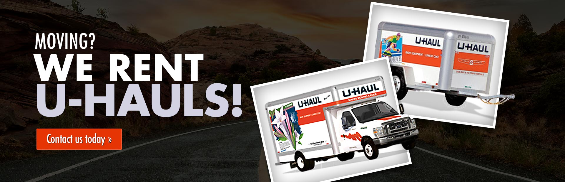 We rent U-Hauls! Contact us for details.