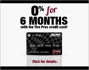 0% for 6 months withthe Tire Pros credit card!