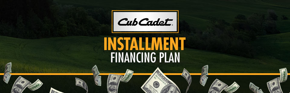 Cub Cadet: Cub Cadet Installment Financing Plans