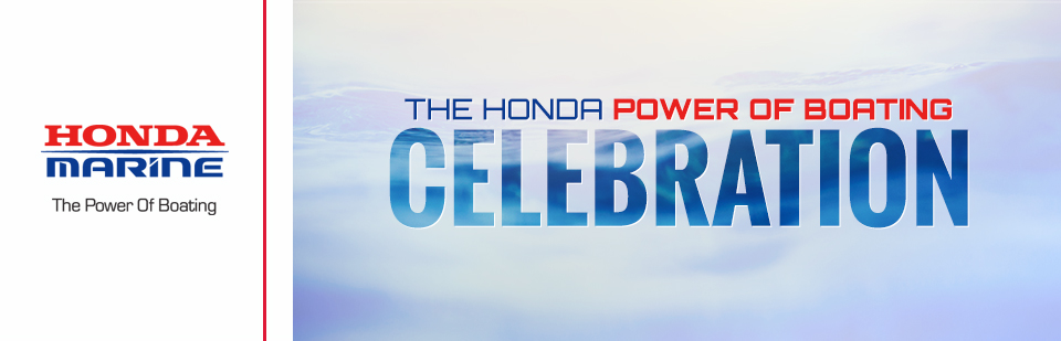 Honda Marine: The Honda Power Of Boating Celebration!