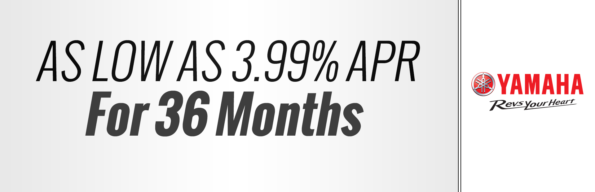 Yamaha: As Low As 3.99% APR For 36 Months