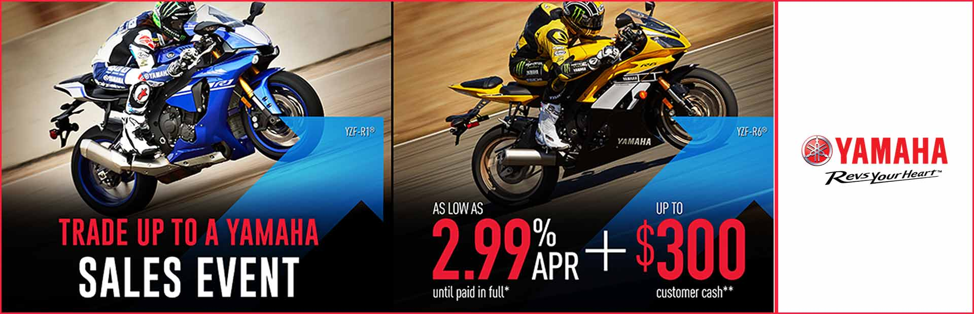Yamaha: As Low As 2.99% APR + Up To $300 Customer Cash**