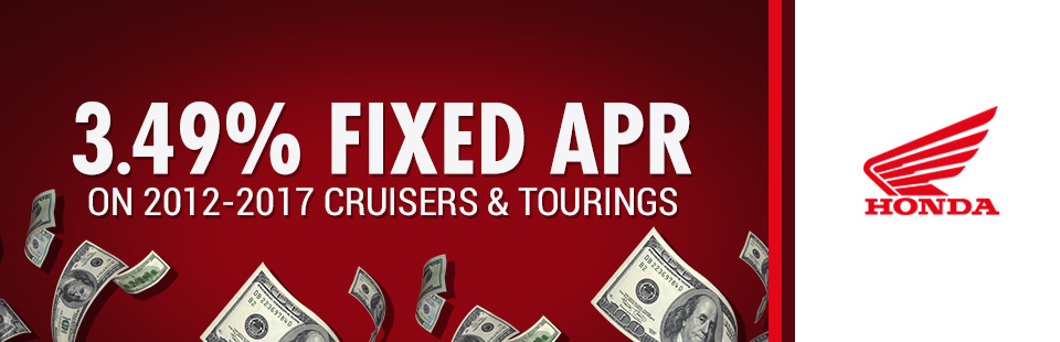 3.49% Fixed APR on 2012-2017 Cruisers & Tourings