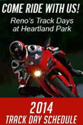 Come Ride With Us. Reno's Track Days at Heartland Park. 2014 Track Day Schedule.