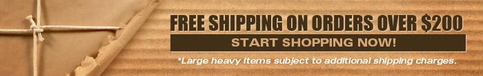 Free shipping on orders over $200! Start shopping now! *Large heavy items subject to additional shipping charges.