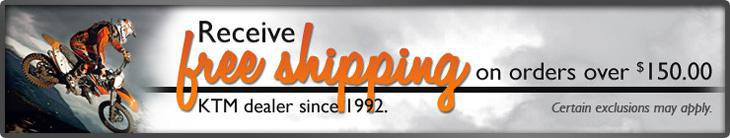 Receive free shipping on orders over $150.00. Certain exclusions apply. KTM dealer since 1992.