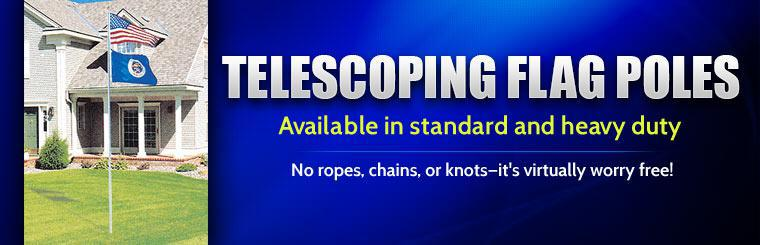 We have telescoping flag poles available in standard and heavy duty! No ropes, chains, or knots—it's virtually worry free!