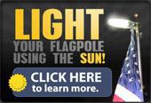 Light your Flagpole using the Sun! Click here to learn more.