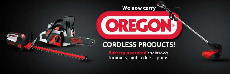 We now carry Oregon cordless products, including battery operated chainsaws, trimmers, and hedge clippers!