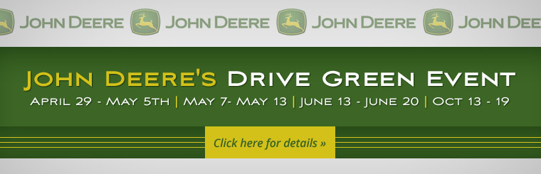 John Deere's Drive Green Event: Click here for details.