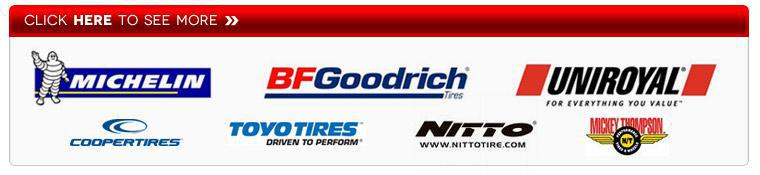 We proudly carry products from Michelin®, BFGoodrich®, Uniroyal®, Cooper, Toyo, Nitto, and Mickey Thompson.