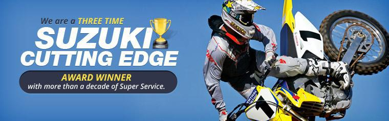 We are a three time Suzuki Cutting Edge Award Winner with more than a decade of Super Service! Click here to view our services.