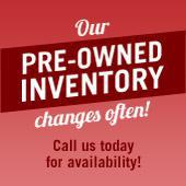 Our pre-owned inventory changes often! Call us today for availability!