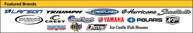 Featured Brands: Larson, Triumph, Crestliner, Hurricane, Sweetwater, Warrior, Crest, Go-Float, Yamaha, Polaris, Argo, WOW, FLOE, Triton, and Ice Castle Fish Houses.
