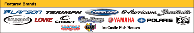Featured Brands: Larson, Triumph, Crestliner, Hurricane, Sweetwater, Warrior, Lowe, Crest, Go-Float, Yamaha, Polaris, Argo, WOW, FLOE, and Ice Castle Fish House.