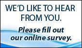 We'd like to hear from you.  Please fill out our online survey.