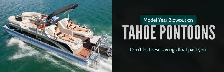 Model Year Blowout on Tahoe Pontoons: Don't let these savings float past you. Click here to view the models.